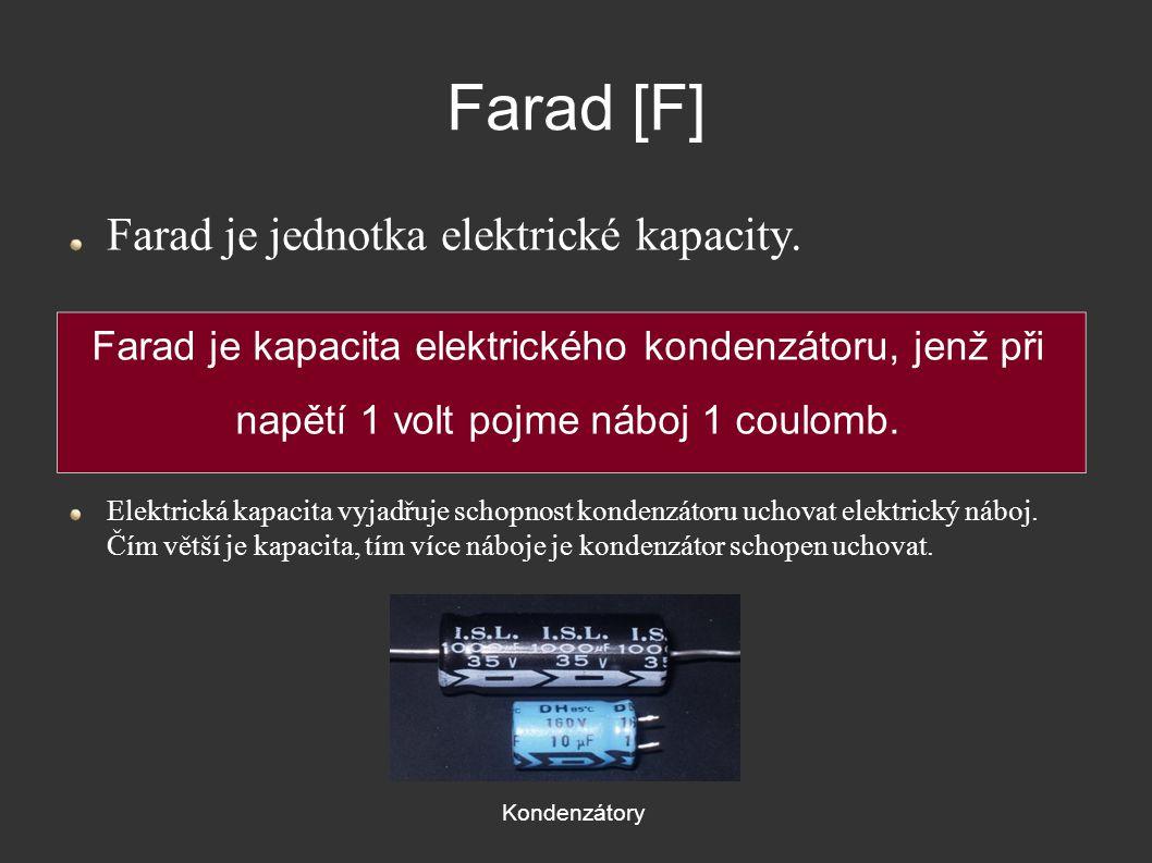 Farad [F] Farad je jednotka elektrické kapacity.